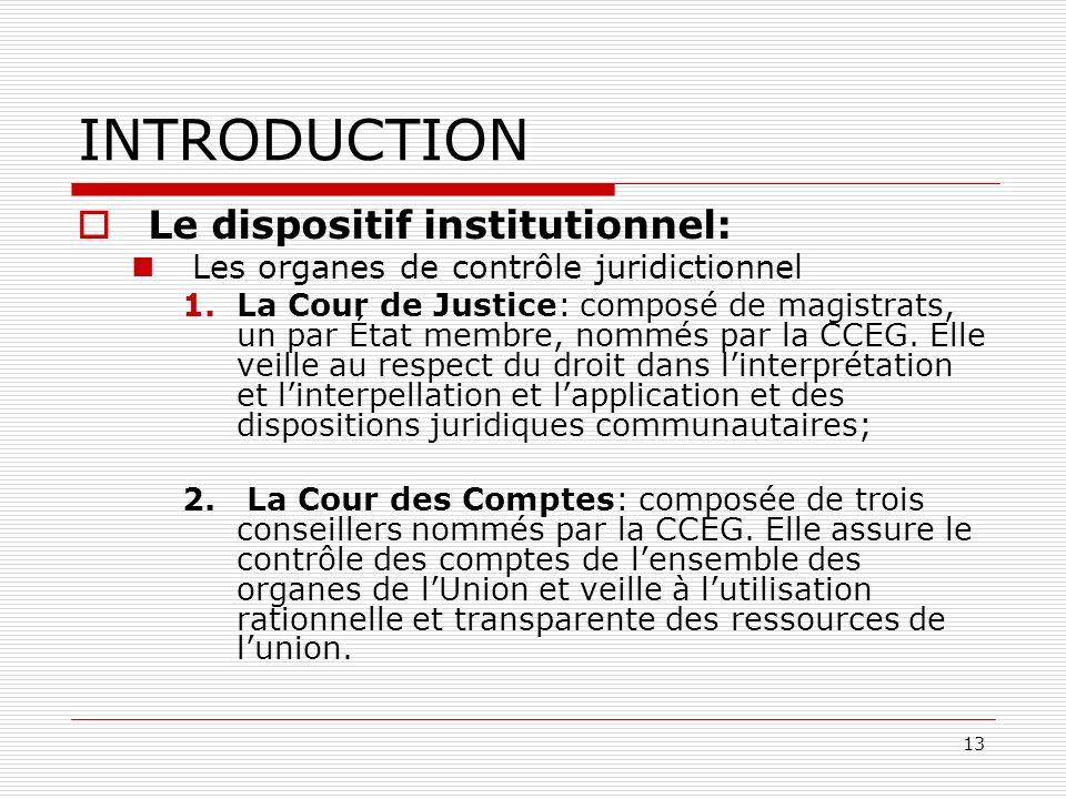 13 INTRODUCTION Le dispositif institutionnel: Les organes de contrôle juridictionnel 1.La Cour de Justice: composé de magistrats, un par État membre,