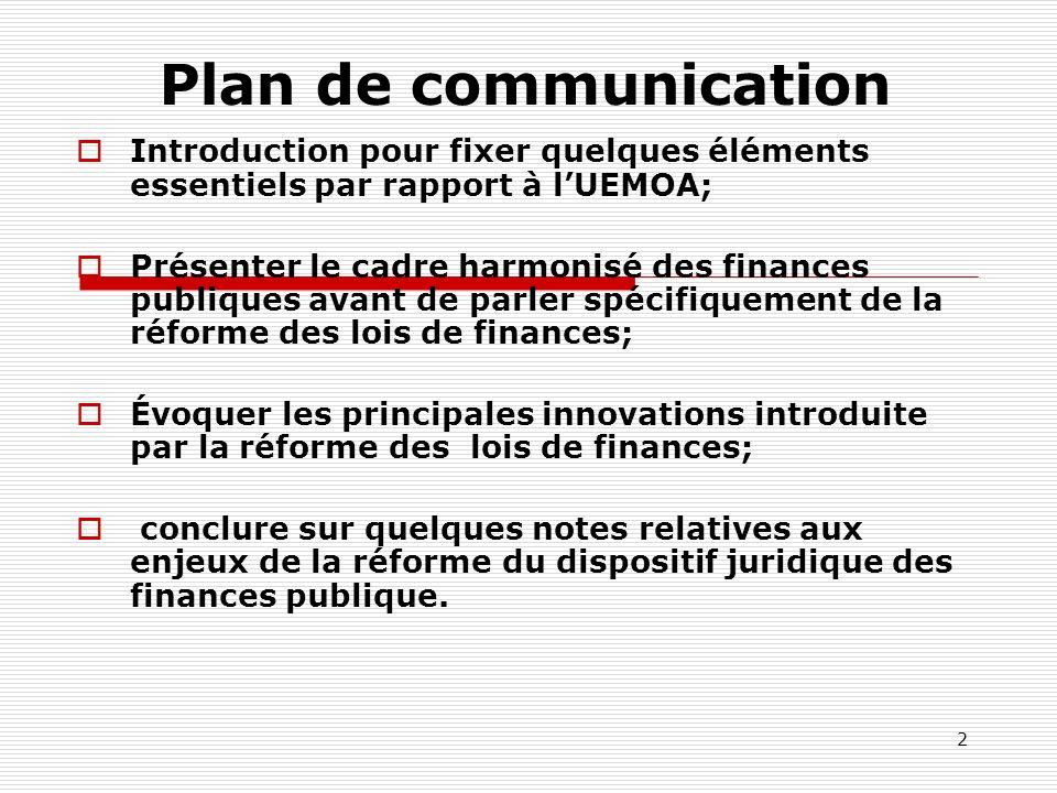 2 Plan de communication Introduction pour fixer quelques éléments essentiels par rapport à lUEMOA; Présenter le cadre harmonisé des finances publiques