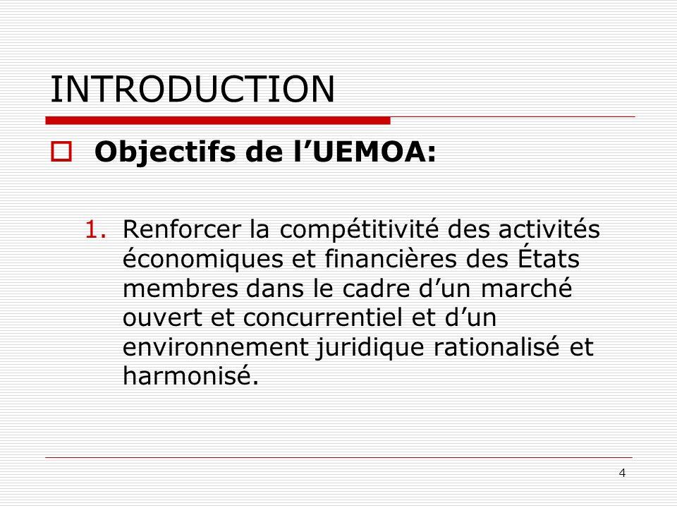 4 INTRODUCTION Objectifs de lUEMOA: 1.Renforcer la compétitivité des activités économiques et financières des États membres dans le cadre dun marché o