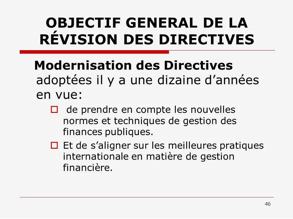 46 OBJECTIF GENERAL DE LA RÉVISION DES DIRECTIVES Modernisation des Directives adoptées il y a une dizaine dannées en vue: de prendre en compte les no