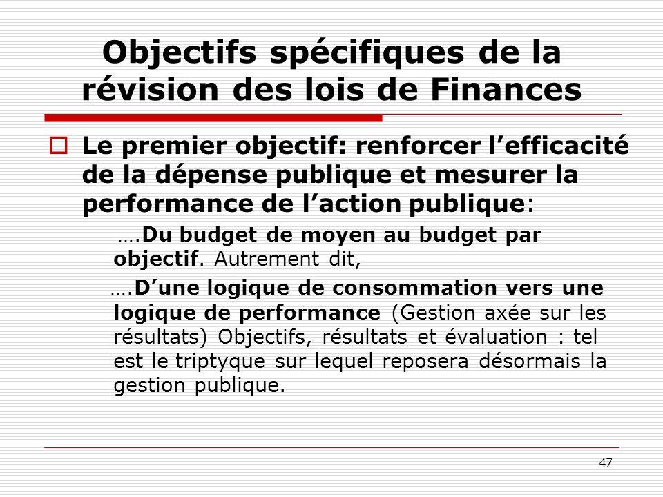 47 Objectifs spécifiques de la révision des lois de Finances Le premier objectif: renforcer lefficacité de la dépense publique et mesurer la performan