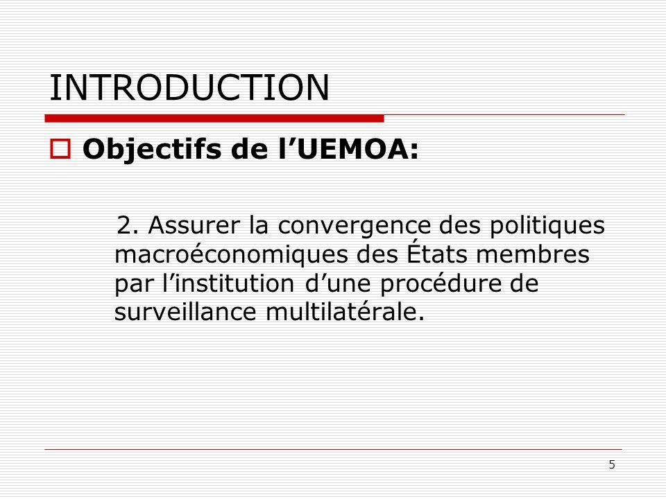 5 INTRODUCTION Objectifs de lUEMOA: 2. Assurer la convergence des politiques macroéconomiques des États membres par linstitution dune procédure de sur