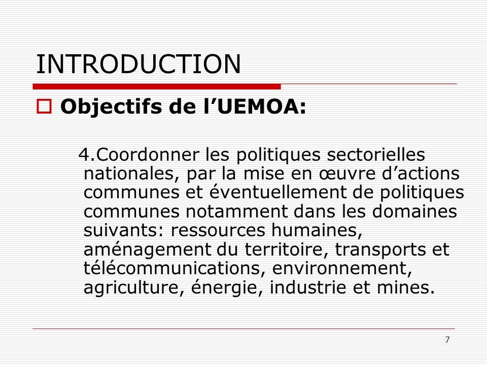 7 INTRODUCTION Objectifs de lUEMOA: 4.Coordonner les politiques sectorielles nationales, par la mise en œuvre dactions communes et éventuellement de p