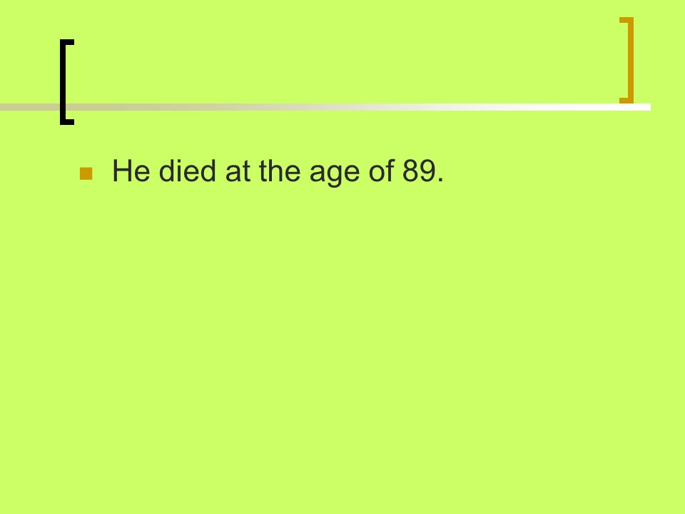 He died at the age of 89.