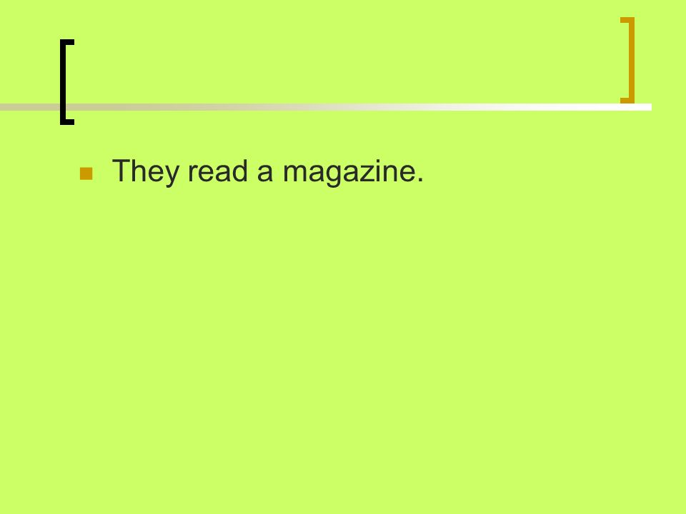 They read a magazine.