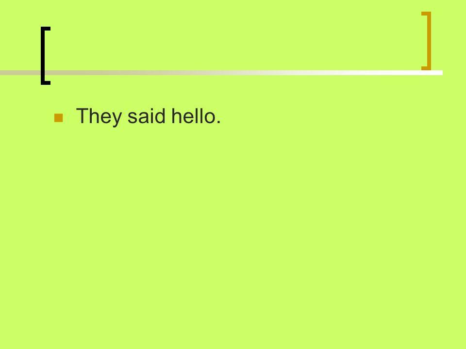 They said hello.