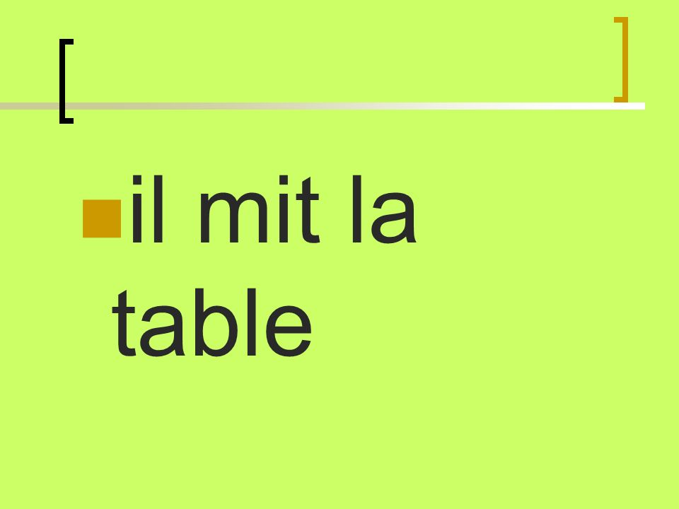 il mit la table