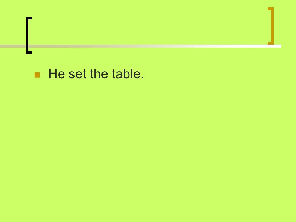 He set the table.