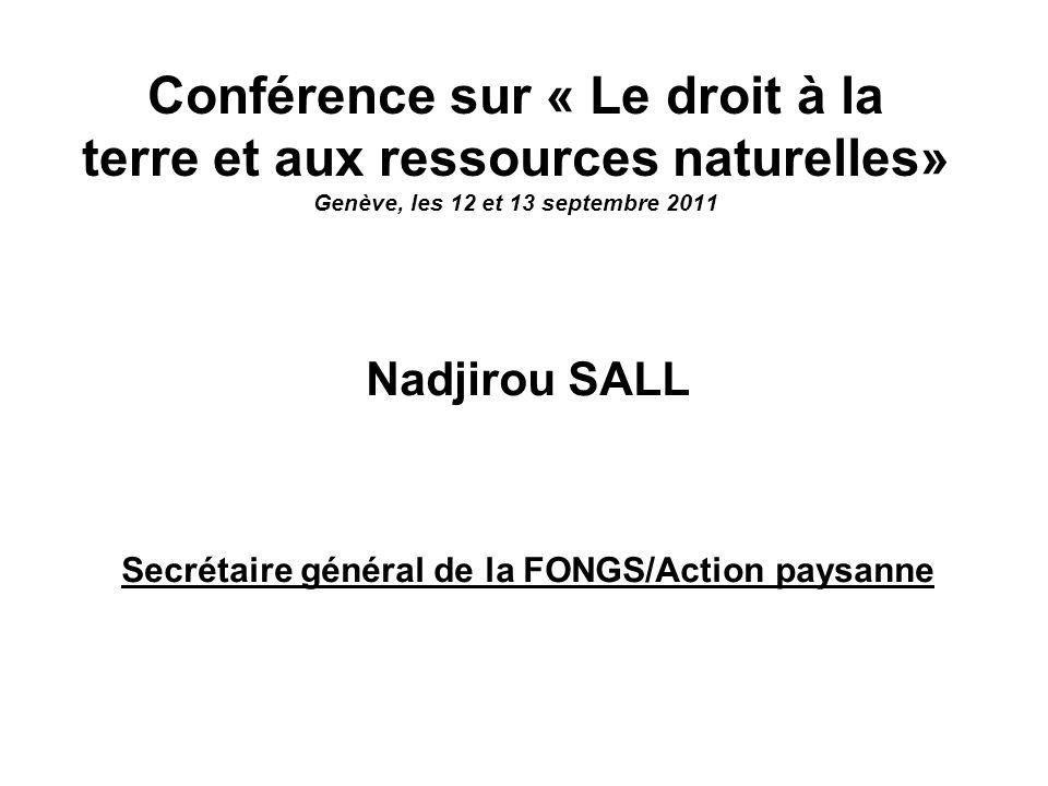 Conférence sur « Le droit à la terre et aux ressources naturelles» Genève, les 12 et 13 septembre 2011 Nadjirou SALL Secrétaire général de la FONGS/Ac
