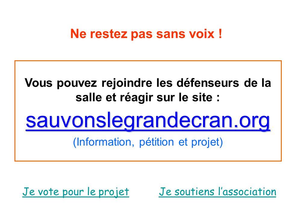 Vous pouvez rejoindre les défenseurs de la salle et réagir sur le site : sauvonslegrandecran.org (Information, pétition et projet) Ne restez pas sans