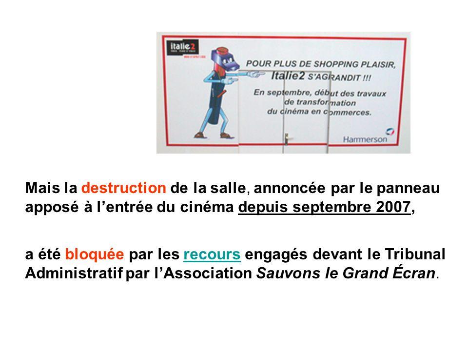 Mais la destruction de la salle, annoncée par le panneau apposé à lentrée du cinéma depuis septembre 2007, a été bloquée par les recours engagés devan