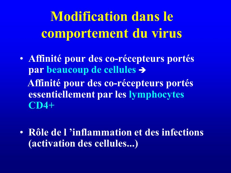 Modification dans le comportement du virus Affinité pour des co-récepteurs portés par beaucoup de cellules Affinité pour des co-récepteurs portés esse