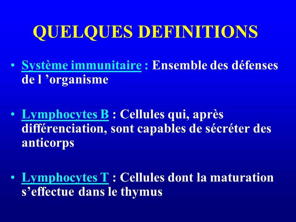 QUELQUES DEFINITIONS Système immunitaire : Ensemble des défenses de l organisme Lymphocytes B : Cellules qui, après différenciation, sont capables de
