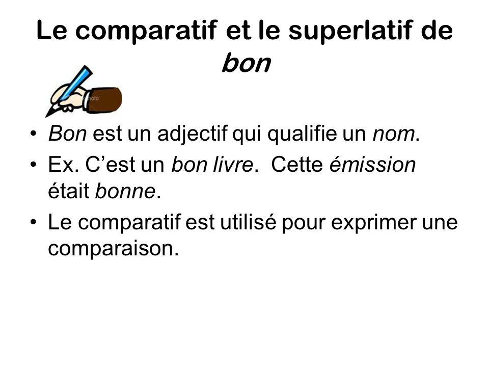 Le comparatif et le superlatif de bon Bon est un adjectif qui qualifie un nom.