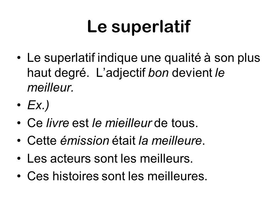 Le superlatif Le superlatif indique une qualité à son plus haut degré.