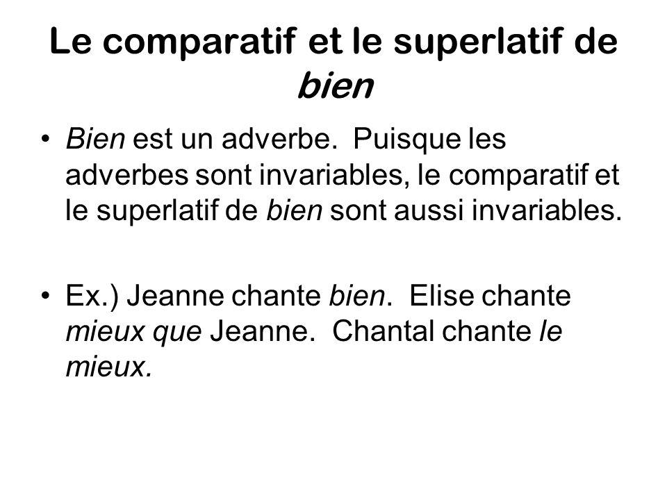 Le comparatif et le superlatif de bien Bien est un adverbe.