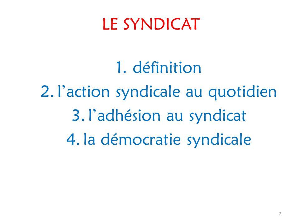 1.définition 2.laction syndicale au quotidien 3.ladhésion au syndicat 4.la démocratie syndicale 2