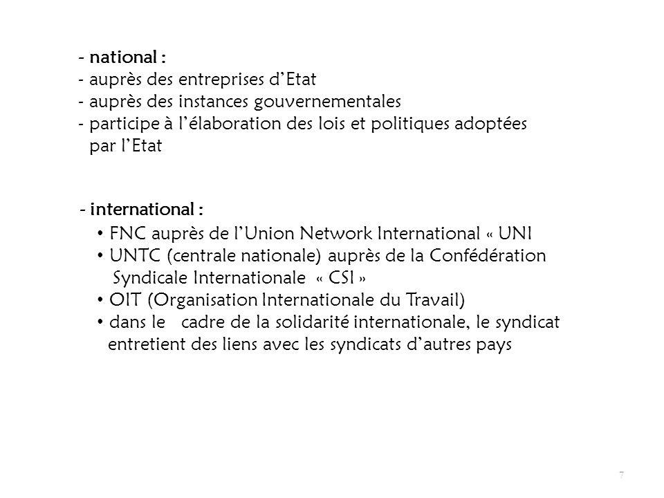 7 - national : - auprès des entreprises dEtat - auprès des instances gouvernementales - participe à lélaboration des lois et politiques adoptées par l