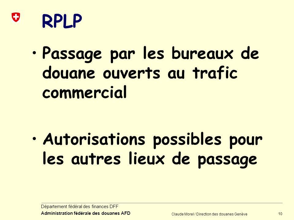10 Département fédéral des finances DFF Administration fédérale des douanes AFD Claude Morel / Direction des douanes Genève RPLP Passage par les burea