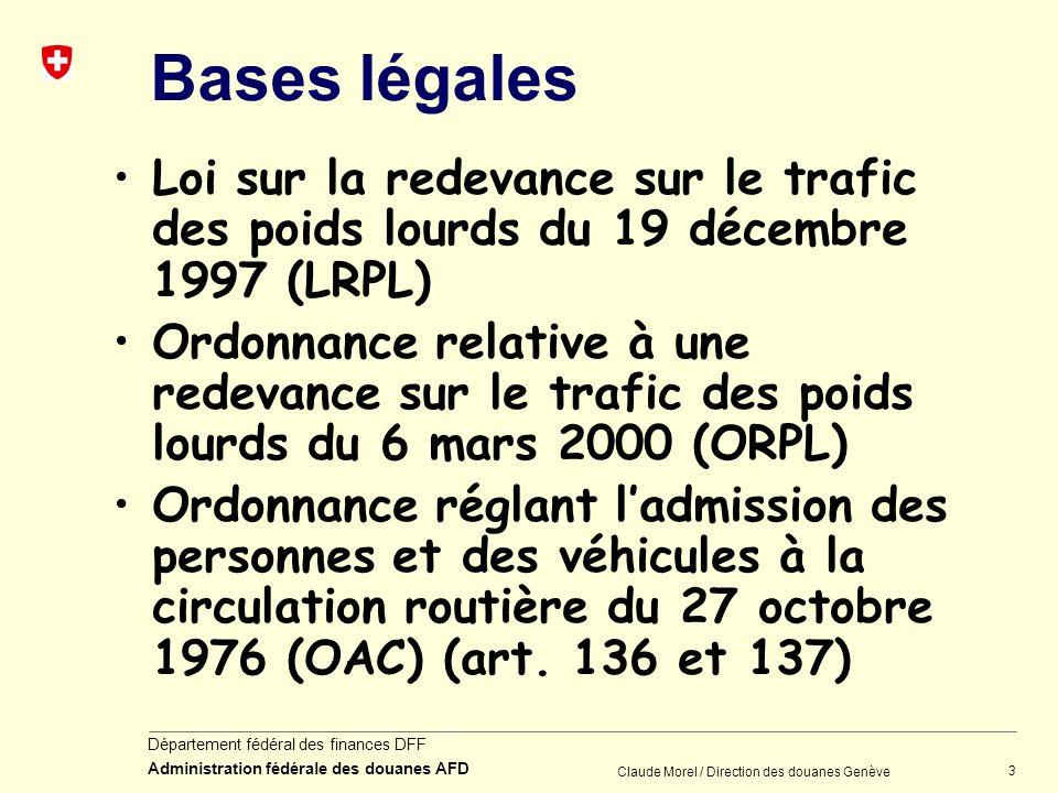3 Département fédéral des finances DFF Administration fédérale des douanes AFD Claude Morel / Direction des douanes Genève Bases légales Loi sur la re