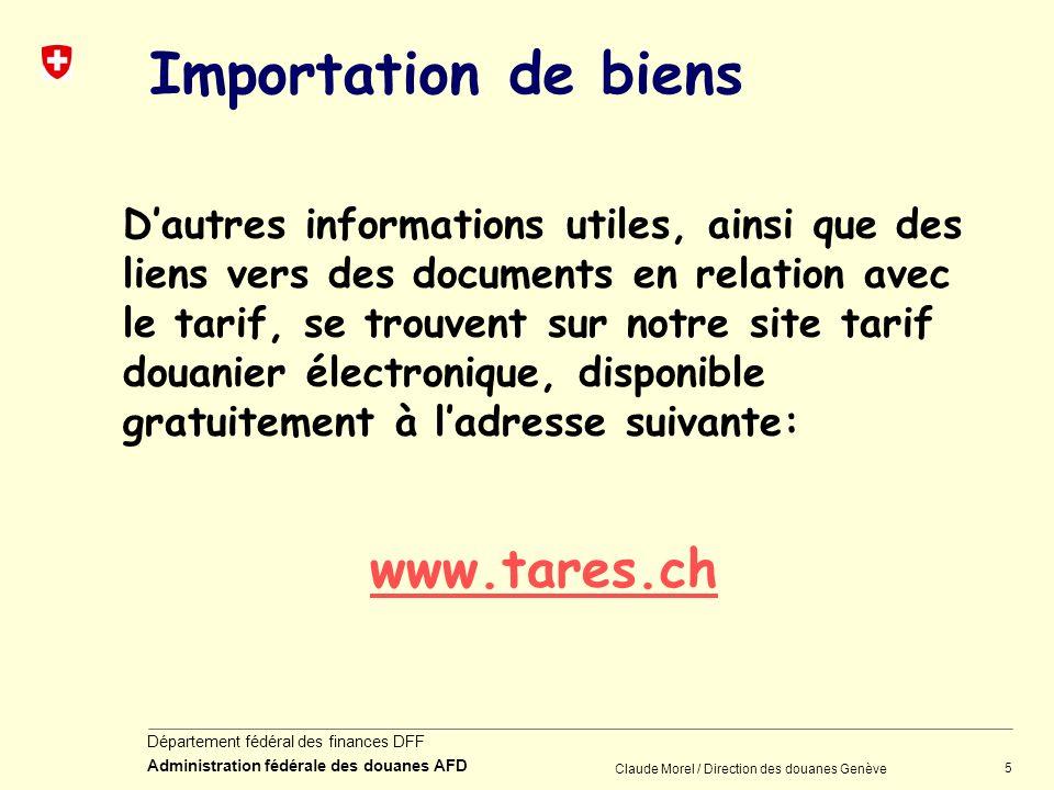 5 Département fédéral des finances DFF Administration fédérale des douanes AFD Claude Morel / Direction des douanes Genève Importation de biens Dautre