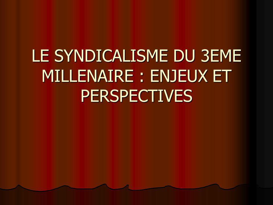 LE SYNDICALISME DU 3EME MILLENAIRE : ENJEUX ET PERSPECTIVES
