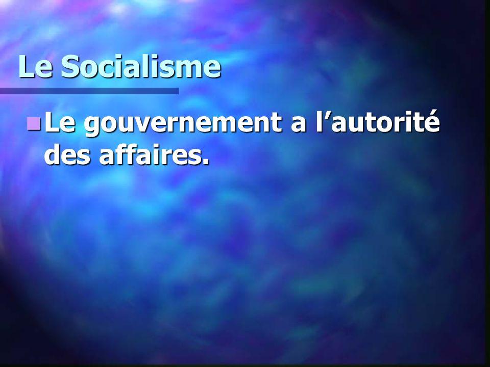 Le Socialisme Le gouvernement a lautorité des affaires. Le gouvernement a lautorité des affaires.
