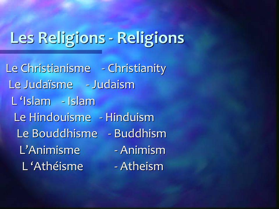 Les Religions - Religions Le Christianisme - Christianity Le Christianisme - Christianity Le Judaïsme - Judaism Le Judaïsme - Judaism L Islam - Islam L Islam - Islam Le Hindouisme - Hinduism Le Hindouisme - Hinduism Le Bouddhisme - Buddhism Le Bouddhisme - Buddhism LAnimisme - Animism LAnimisme - Animism L Athéisme - Atheism L Athéisme - Atheism