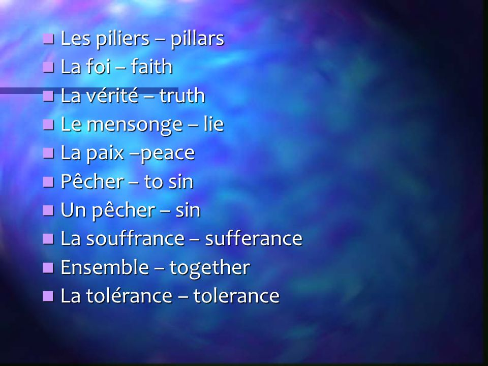 Les piliers – pillars Les piliers – pillars La foi – faith La foi – faith La vérité – truth La vérité – truth Le mensonge – lie Le mensonge – lie La paix –peace La paix –peace Pêcher – to sin Pêcher – to sin Un pêcher – sin Un pêcher – sin La souffrance – sufferance La souffrance – sufferance Ensemble – together Ensemble – together La tolérance – tolerance La tolérance – tolerance