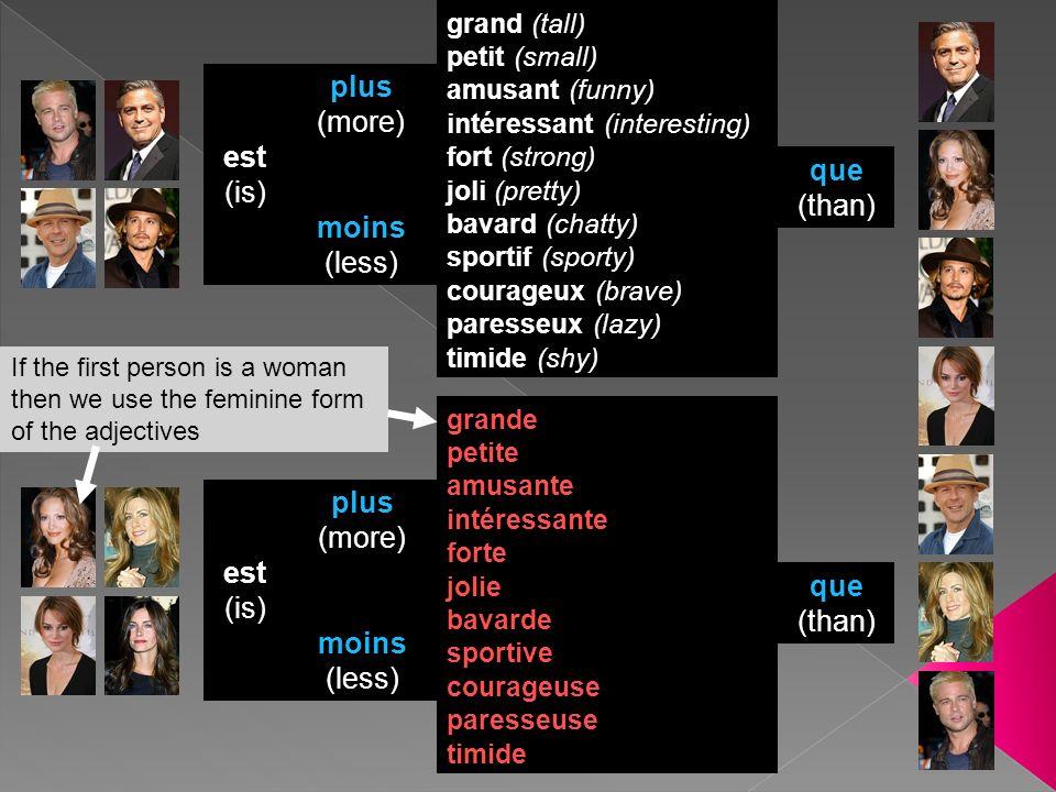 (man) est le plus (masc adj.) (woman) est la plus (fem adj.) (person) is the more (adj.)