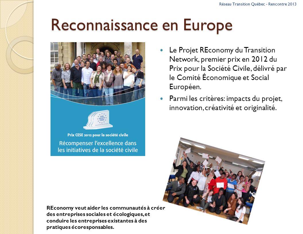 Reconnaissance en Europe Le Projet REconomy du Transition Network, premier prix en 2012 du Prix pour la Société Civile, délivré par le Comité Économique et Social Européen.
