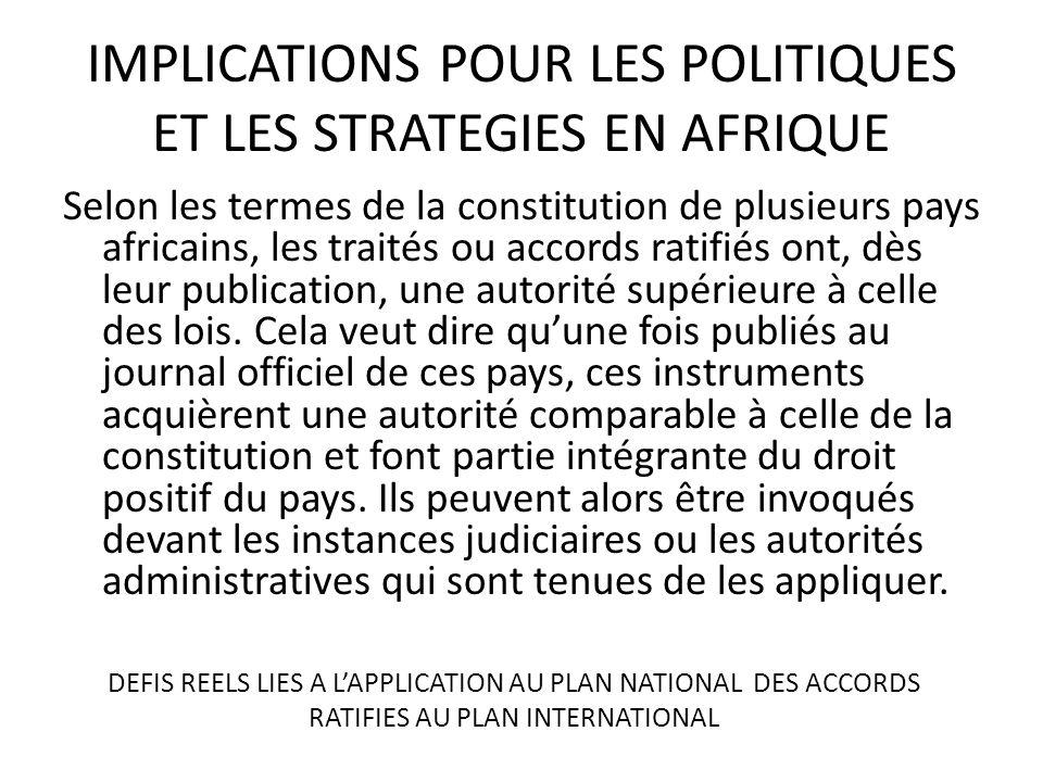 IMPLICATIONS POUR LES POLITIQUES ET LES STRATEGIES EN AFRIQUE Selon les termes de la constitution de plusieurs pays africains, les traités ou accords