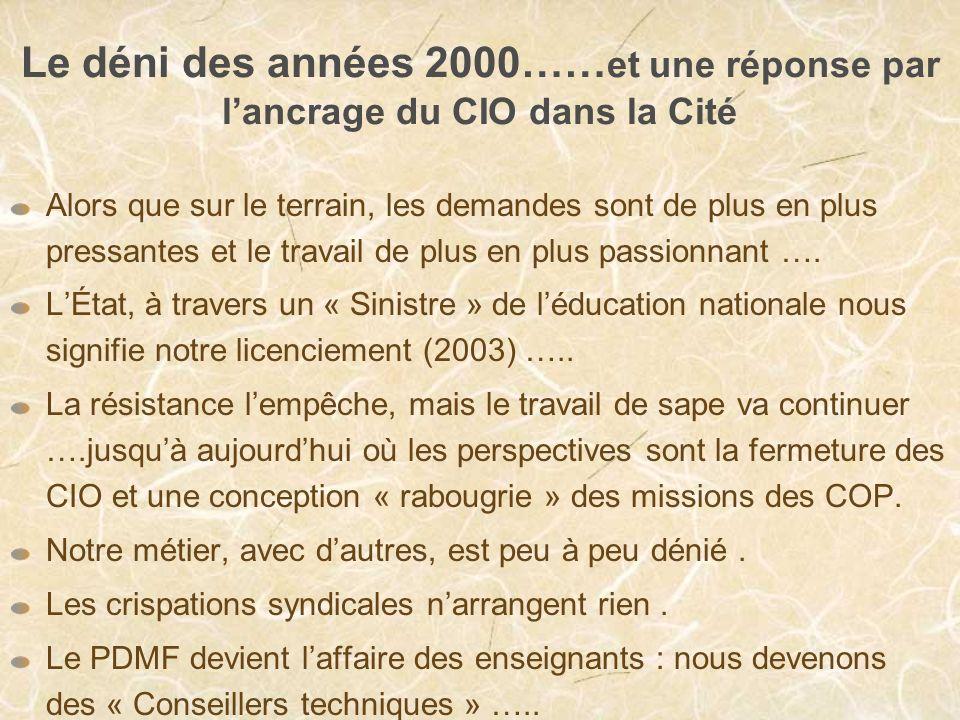 Le déni des années 2000…… et une réponse par lancrage du CIO dans la Cité Alors que sur le terrain, les demandes sont de plus en plus pressantes et le travail de plus en plus passionnant ….