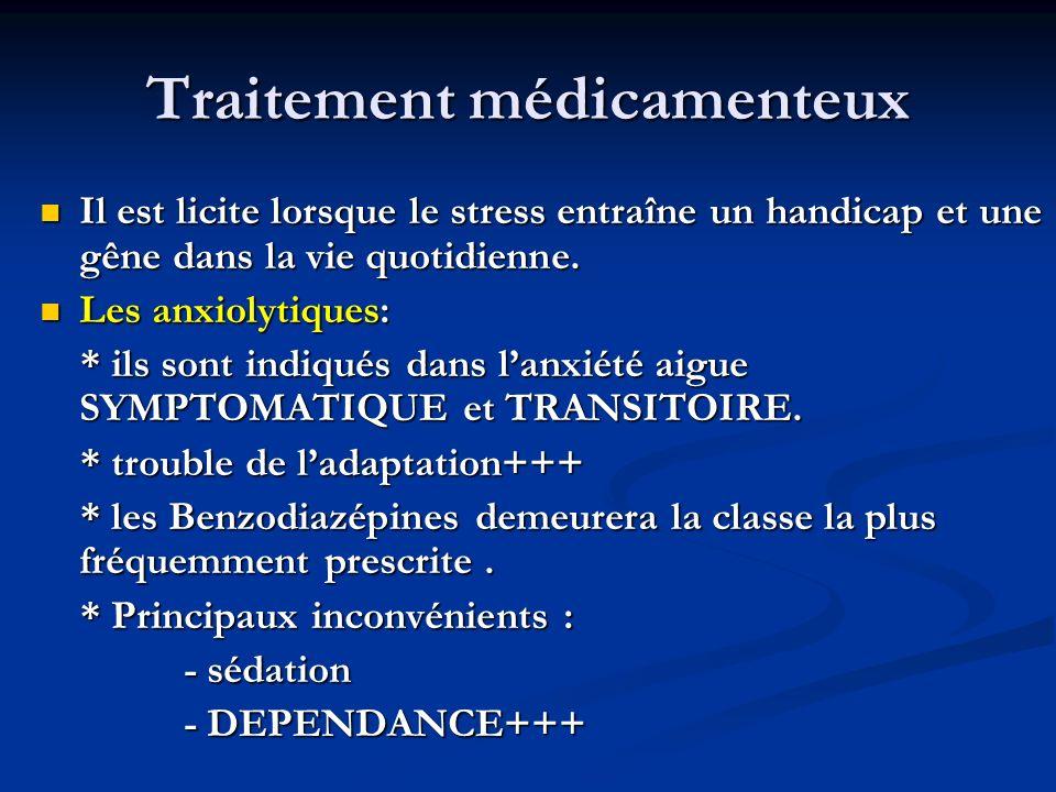 Traitement médicamenteux Il est licite lorsque le stress entraîne un handicap et une gêne dans la vie quotidienne.