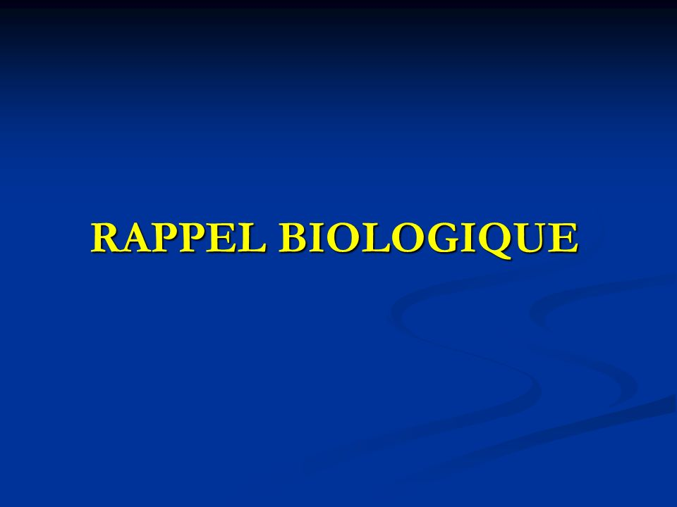 RAPPEL BIOLOGIQUE