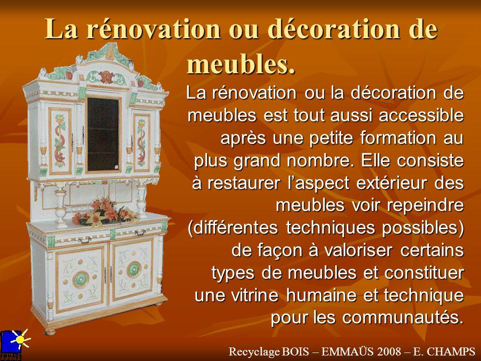 Recyclage BOIS – EMMAÜS 2008 – E. CHAMPS La rénovation ou décoration de meubles. La rénovation ou la décoration de meubles est tout aussi accessible a