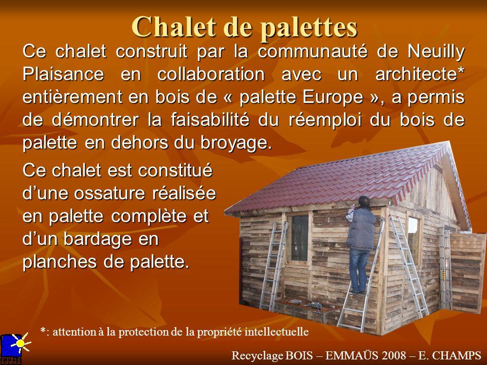 Recyclage BOIS – EMMAÜS 2008 – E. CHAMPS Chalet de palettes Ce chalet construit par la communauté de Neuilly Plaisance en collaboration avec un archit