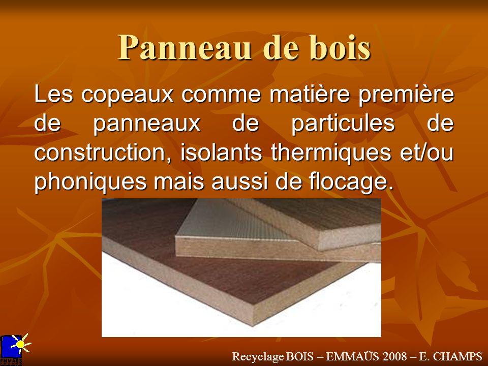 Recyclage BOIS – EMMAÜS 2008 – E. CHAMPS Panneau de bois Les copeaux comme matière première de panneaux de particules de construction, isolants thermi