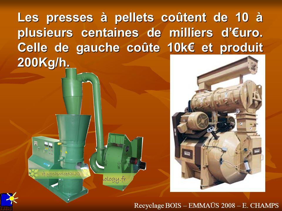 Recyclage BOIS – EMMAÜS 2008 – E. CHAMPS Les presses à pellets coûtent de 10 à plusieurs centaines de milliers duro. Celle de gauche coûte 10k et prod