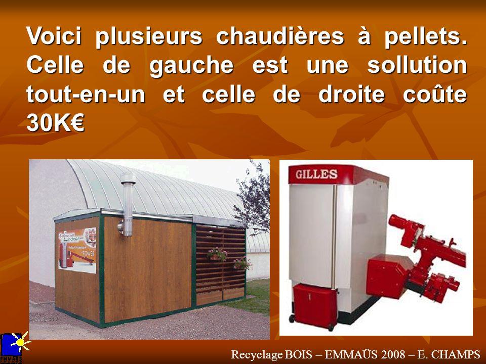 Recyclage BOIS – EMMAÜS 2008 – E. CHAMPS Voici plusieurs chaudières à pellets. Celle de gauche est une sollution tout-en-un et celle de droite coûte 3