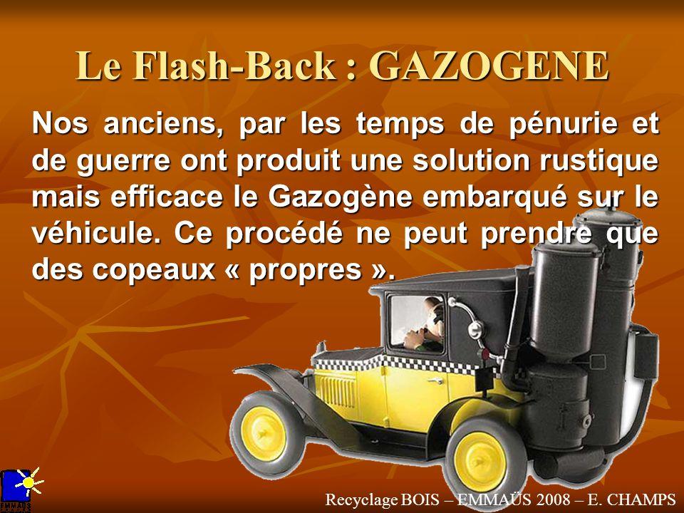 Recyclage BOIS – EMMAÜS 2008 – E. CHAMPS Nos anciens, par les temps de pénurie et de guerre ont produit une solution rustique mais efficace le Gazogèn