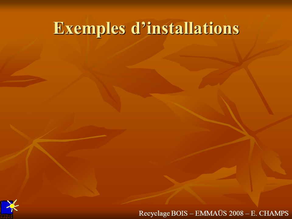 Recyclage BOIS – EMMAÜS 2008 – E. CHAMPS Exemples dinstallations