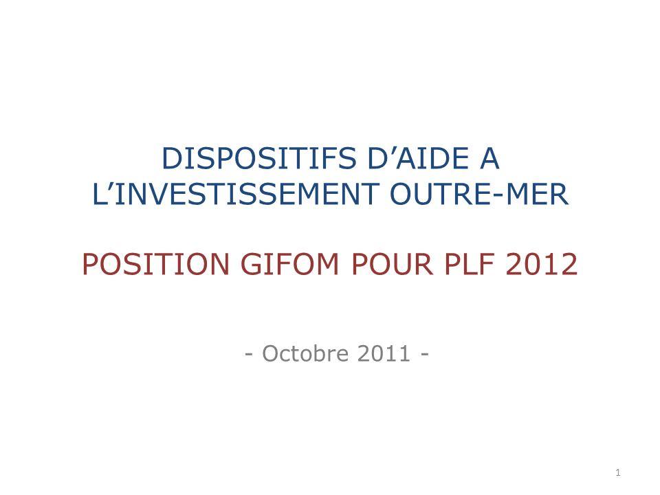 - Octobre 2011 - DISPOSITIFS DAIDE A LINVESTISSEMENT OUTRE-MER POSITION GIFOM POUR PLF 2012 1