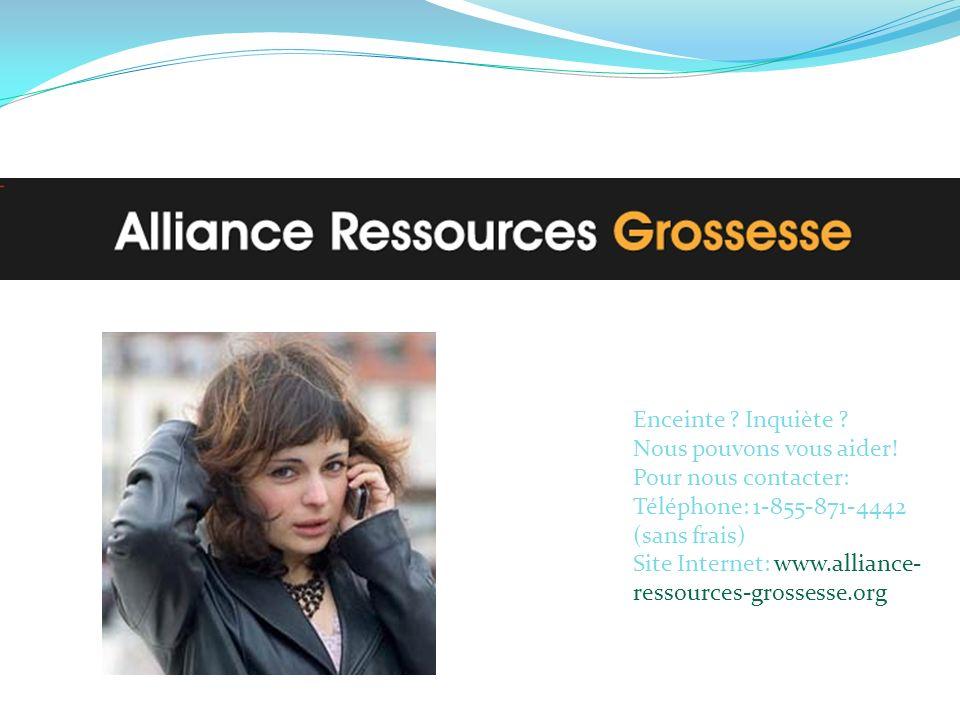 Enceinte ? Inquiète ? Nous pouvons vous aider! Pour nous contacter: Téléphone: 1-855-871-4442 (sans frais) Site Internet: www.alliance- ressources-gro