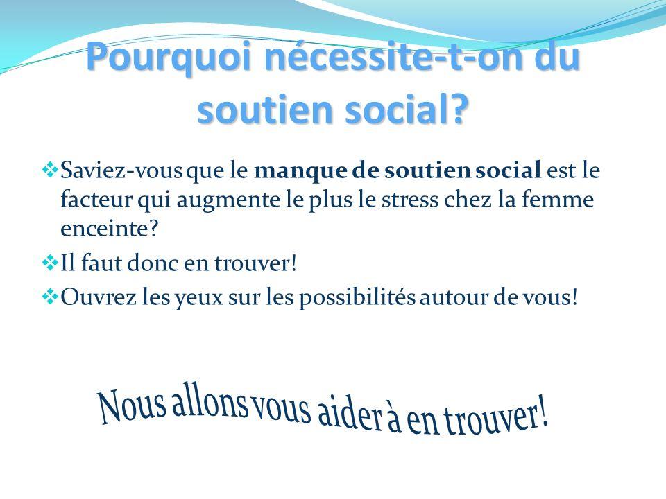 Pourquoi nécessite-t-on du soutien social? Saviez-vous que le manque de soutien social est le facteur qui augmente le plus le stress chez la femme enc