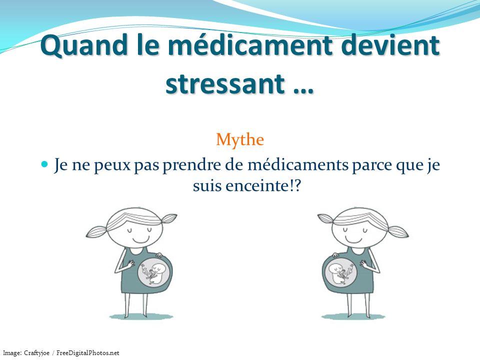 Quand le médicament devient stressant … Mythe Je ne peux pas prendre de médicaments parce que je suis enceinte!? Image: Craftyjoe / FreeDigitalPhotos.