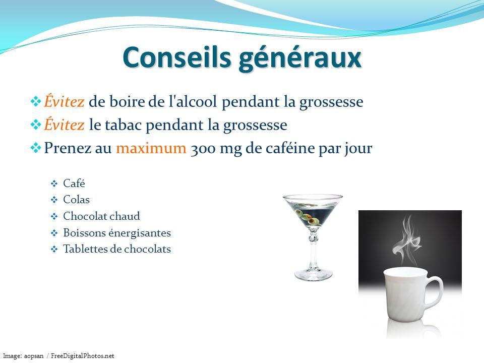 Conseils généraux Évitez de boire de l'alcool pendant la grossesse Évitez le tabac pendant la grossesse Prenez au maximum 300 mg de caféine par jour C