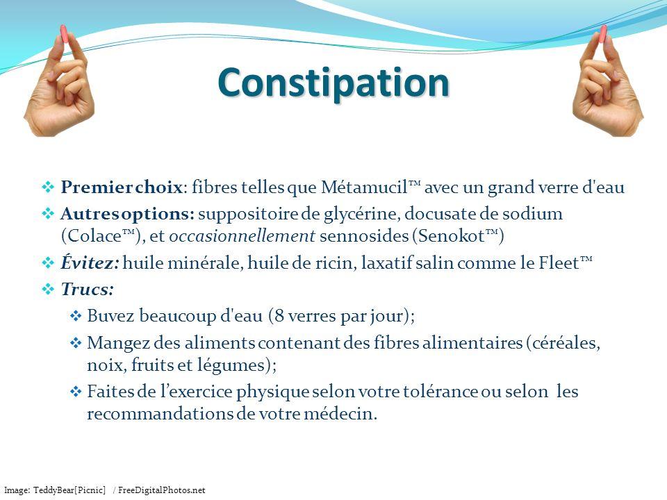 Constipation Premier choix: fibres telles que Métamucil avec un grand verre d'eau Autres options: suppositoire de glycérine, docusate de sodium (Colac