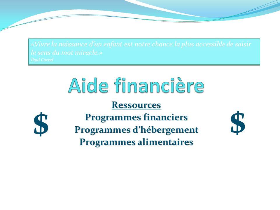 Ressources Programmes financiers Programmes dhébergement Programmes alimentaires «Vivre la naissance dun enfant est notre chance la plus accessible de