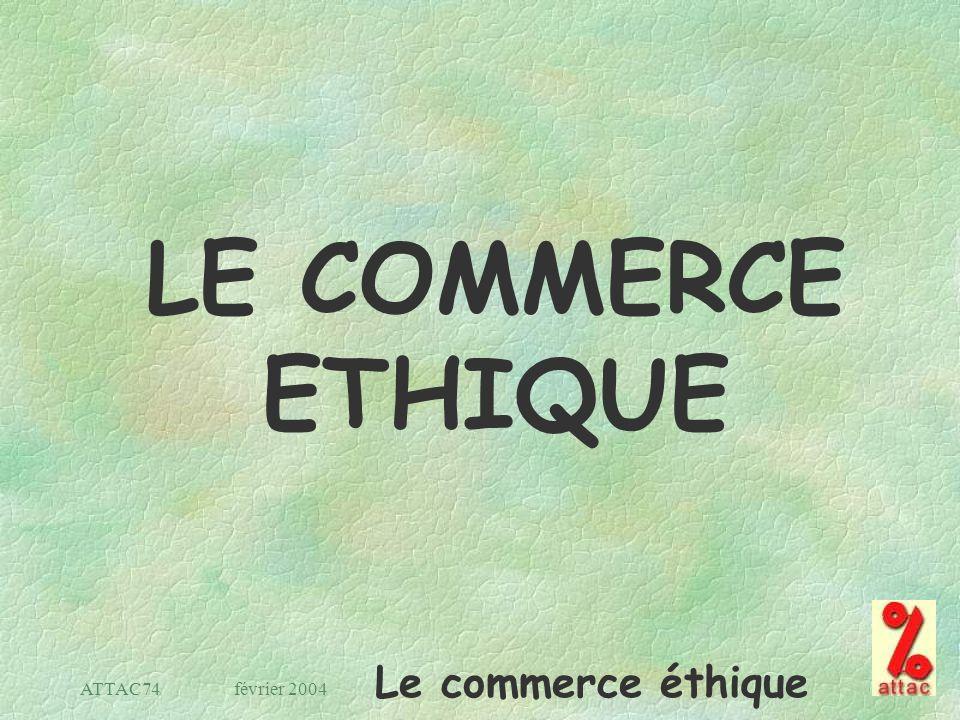 Le commerce éthique février 2004ATTAC74 LE COMMERCE ETHIQUE